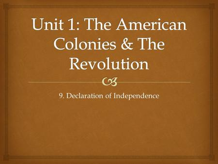 9. Declaration of Independence.   SWBAT assess actions of the colonies and reactions of the English government that would eventually lead to America.