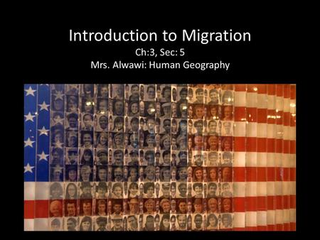 Introduction to Migration Ch:3, Sec: 5 Mrs. Alwawi: Human Geography.