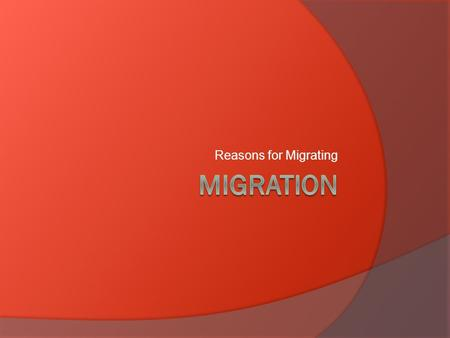 Reasons for Migrating. INTRODUCTION  How many times has your family moved?  Have you moved from a different town? State? Country?  In the United.