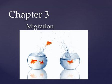 { Chapter 3 Migration. What is migration? Any movement across space, or between locations. In geography, most commonly applied to population movements.