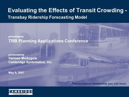 Transportation leadership you can trust. presented to TRB Planning Applications Conference presented by Vamsee Modugula Cambridge Systematics, Inc. May.