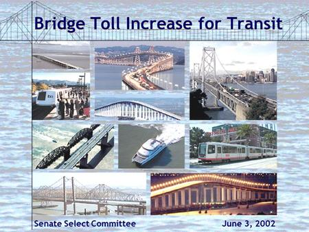 Bridge Toll Increase for Transit Senate Select Committee June 3, 2002.