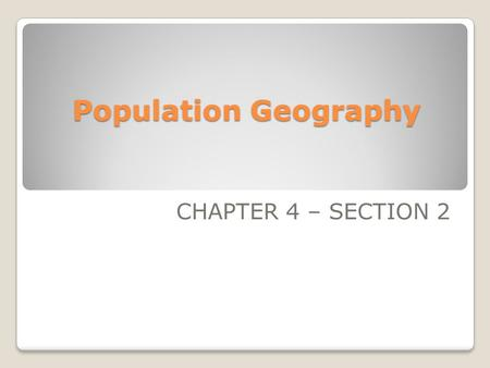Population Geography CHAPTER 4 – SECTION 2. Population Growth 1850: 1 billion 1930: 2 billion 1975: 4 billion 1999: 6 billion 2050: 9 billion.