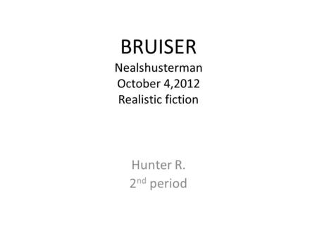 BRUISER Nealshusterman October 4,2012 Realistic fiction Hunter R. 2 nd period.