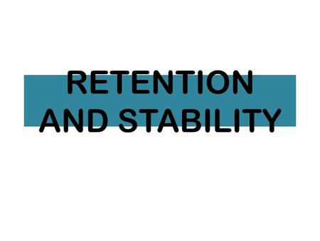 RETENTION AND STABILITY. WHAT IS RETENTION? IT IS THE ABILITY OF THE DENTURE TO RESIST VERTICAL TISSUE AWAY MOVEMENT.