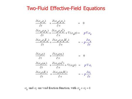 Two-Fluid Effective-Field Equations. Mathematical Issues Non-conservative: –Uniqueness of Discontinuous solution? –Pressure oscillations Non-hyperbolic.