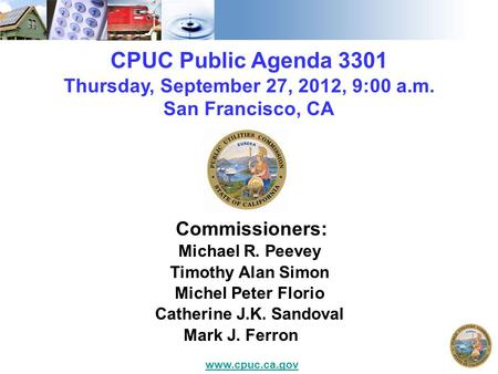 CPUC Public Agenda 3301 Thursday, September 27, 2012, 9:00 a.m. San Francisco, CA Commissioners: Michael R. Peevey Timothy Alan Simon Michel Peter Florio.