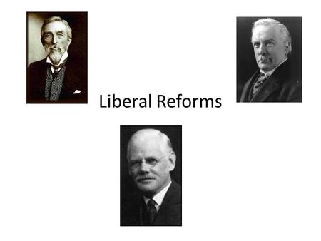Liberal Reforms. Learning Intention Investigate the Liberal Reforms 1909 – 1930.