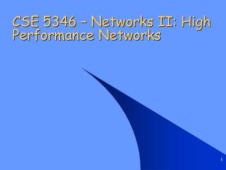 1 CSE 5346 – Networks II: High Performance Networks.