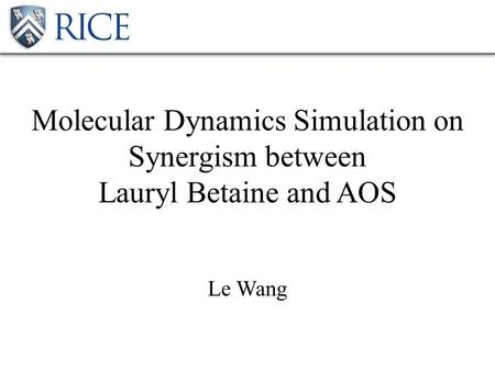 Molecular Dynamics Simulation on Synergism between Lauryl Betaine and AOS Le Wang.
