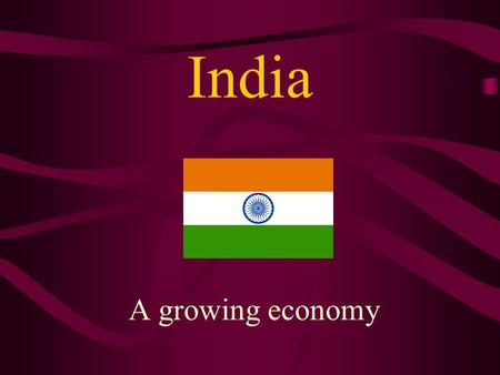 India A growing economy. India: rising GDP growth % average annual GDP growth 1900 – 1950 1.0 1950 – 1980 3.5 1980 – 2002 6.0 2002 – 2006 8.0 What do.