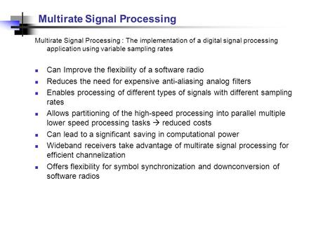 Multirate Signal Processing Multirate Signal Processing : The implementation of a digital signal processing application using variable sampling rates Can.