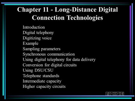 Chapter 11 - Long-Distance Digital Connection Technologies Introduction Digital telephony Digitizing voice Example Sampling parameters Synchronous communication.