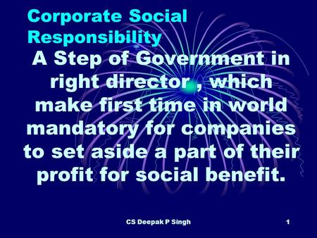 CS Deepak P Singh1 Corporate Social Responsibility A Step of Government in right director, which make first time in world mandatory for companies to set.
