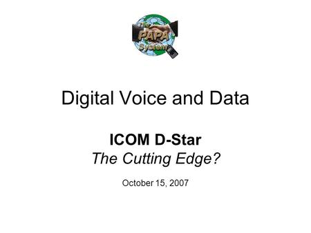 Digital Voice and Data ICOM D-Star The Cutting Edge? October 15, 2007.