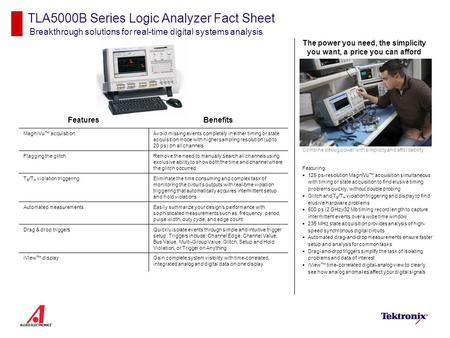 TLA5000B Series Logic Analyzer Fact Sheet Breakthrough solutions for real-time digital systems analysis Featuring:  125 ps-resolution MagniVu™ acquisition.