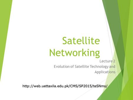 Satellite Networking Lecture 2 Evolution of Satellite Technology and Applications
