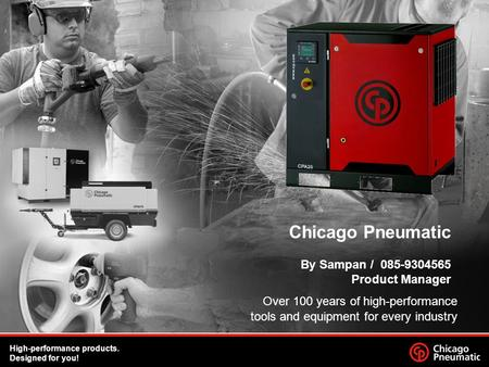 1.23/09/2015 Chicago Pneumatic By Sampan / 085-9304565 Product Manager Over 100 years of high-performance tools and equipment for every industry High-performance.