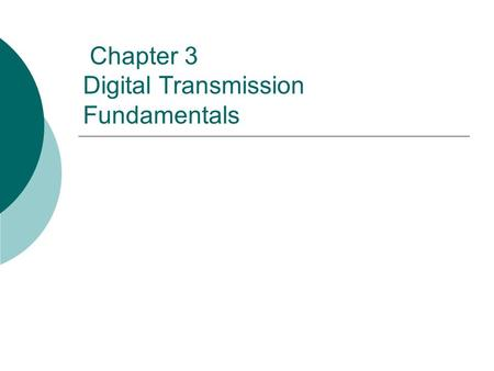 Chapter 3 Digital <strong>Transmission</strong> Fundamentals. Digital Networks  Digital <strong>transmission</strong> enables networks to support many services E-mail Telephone TV.