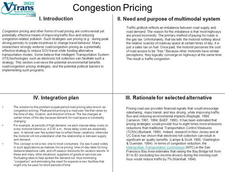 Congestion Pricing I. Introduction II. Need and purpose of multimodal system Traffic gridlock reflects an imbalance between road supply and road demand.