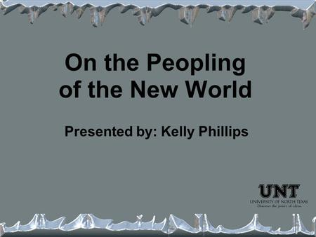 On the Peopling of the New World Presented by: Kelly Phillips.