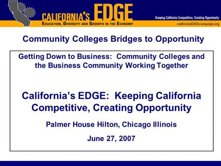 Getting Down to Business: Community Colleges and the Business Community Working Together California's EDGE: Keeping California Competitive, Creating Opportunity.