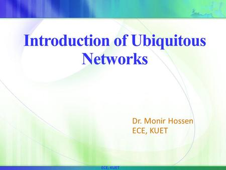 Introduction of Ubiquitous Networks Dr. Monir Hossen ECE, KUET.