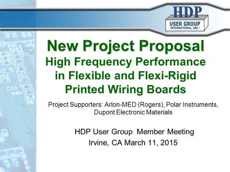 New Project Proposal New Project Proposal High Frequency Performance in Flexible and Flexi-Rigid Printed Wiring Boards Project Supporters: Arlon-MED (Rogers),