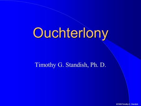©1999 Timothy G. Standish Ouchterlony Timothy G. Standish, Ph. D.