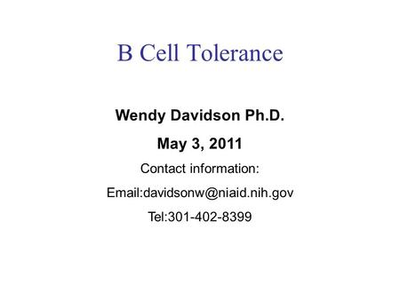 B Cell Tolerance Wendy Davidson Ph.D. May 3, 2011 Contact information: Tel:301-402-8399.