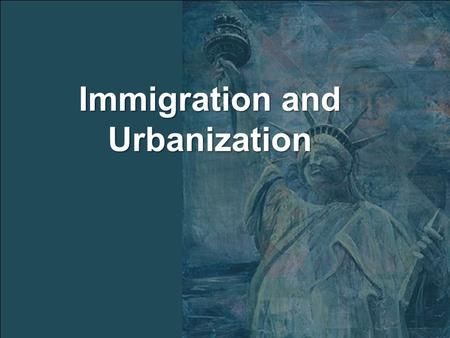 Immigration and Urbanization. Essential Question: What were the problems caused by rapid urbanization and how did the other half live? Copy Copy All White.