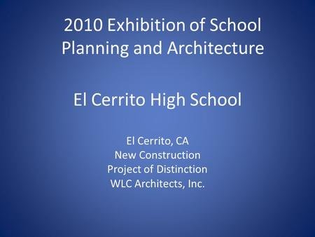El Cerrito High School El Cerrito, CA New Construction Project of Distinction WLC Architects, Inc. 2010 Exhibition of School Planning and Architecture.