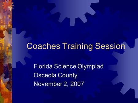 Coaches Training Session Florida Science Olympiad Osceola County November 2, 2007.