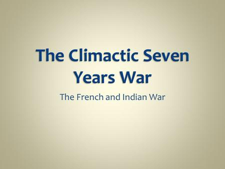 The French and Indian War. The Glorious Revolution Queen Anne's War, the Peace of Utrecht Economic Regulations  Molasses Act, 1733 King George' s War.