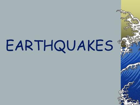 EARTHQUAKES. earthquake: the shaking or vibrating of Earth caused by a release of energy.