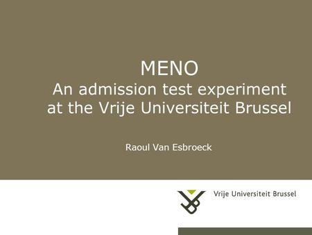 MENO An admission test experiment at the Vrije Universiteit Brussel Raoul Van Esbroeck.