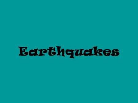 Earthquakes. Earthquake waves are called… The types are P, S, and L waves Seismic Waves.