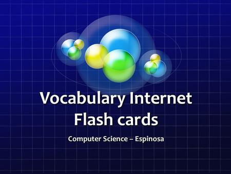 Vocabulary Internet Flash cards Computer Science – Espinosa.