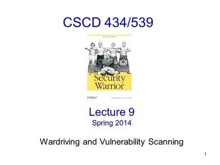 1 CSCD 434/539 Lecture 9 Spring 2014 Wardriving and Vulnerability Scanning.