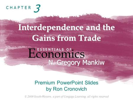 © 2009 South-Western, a part of Cengage Learning, all rights reserved C H A P T E R Interdependence and the Gains from Trade E conomics E S S E N T I A.