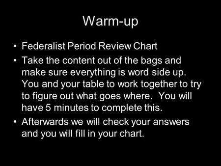 Warm-up Federalist Period Review Chart Take the content out of the bags and make sure everything is word side up. You and your table to work together to.