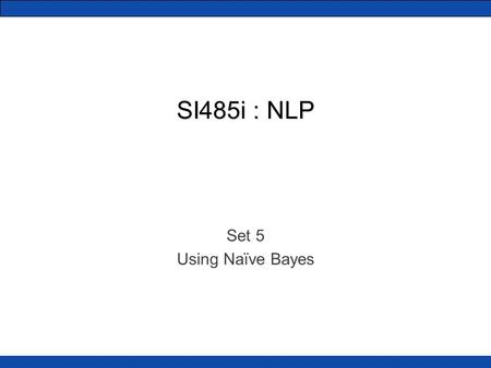 SI485i : NLP Set 5 Using Naïve Bayes. Motivation We want to predict something. We have some text related to this something. something = target label Y.