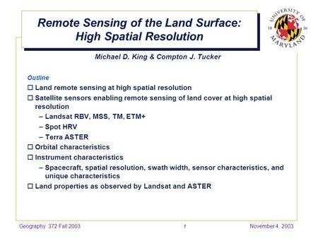 Geography 372 Fall 2003November 4, 2003 1 Remote Sensing of the Land Surface: High Spatial Resolution Michael D. King & Compton J. Tucker Outline  Land.