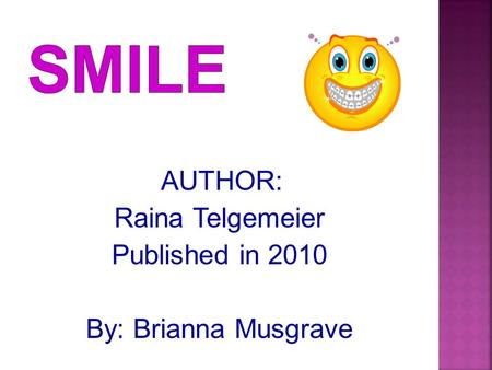 AUTHOR: Raina Telgemeier Published in 2010 By: Brianna Musgrave.