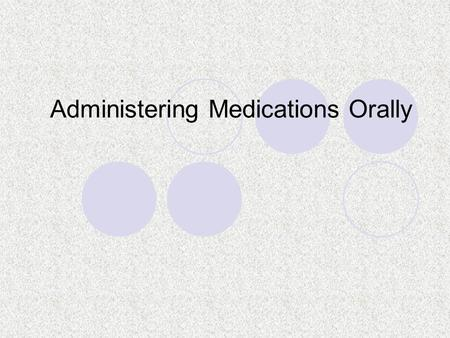 Administering Medications Orally. Introduction Commonly used method due the relative safety, cost efficiency and convenience. Cannot be used where the.