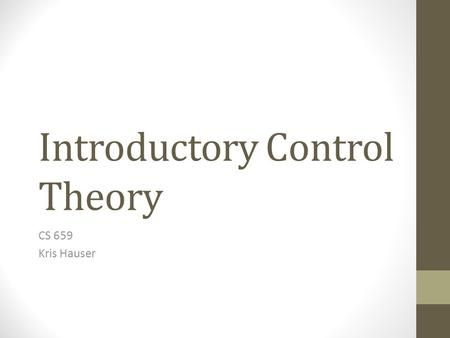 Introductory Control Theory CS 659 Kris Hauser.