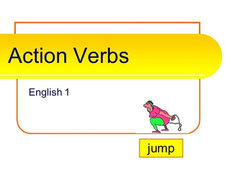 Action Verbs English 1 jump What is an action verb? A verb is one of the most important parts of the sentence. It tells the subject's actions, events,