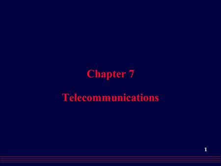 1 Chapter 7 Telecommunications. 2 What is Telecommunications? o Often used interchangeably, the terms Data Communications and Telecommunications both.
