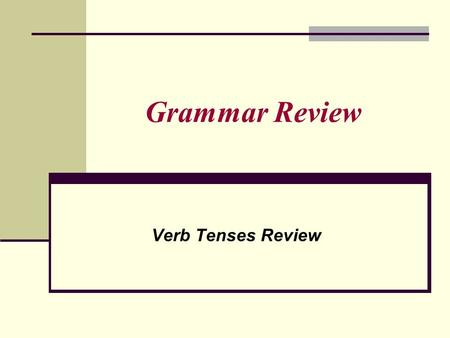 Grammar Review Verb Tenses Review. Verb Tenses There are two types of verbs: Action Example: run, swim, fly, think. Helping/Linking. is, are, was, were,