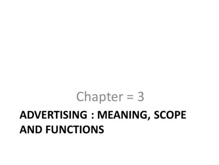ADVERTISING : MEANING, SCOPE AND FUNCTIONS Chapter = 3.